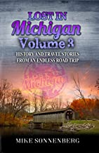 Download Lost In Michigan Volume 3: History and Travel Stories From An Endless Road Trip PDF