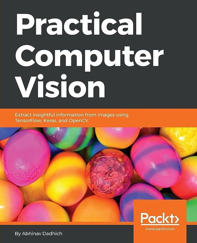 確かめる見通し透けて見えるPractical Computer Vision: Extract insightful information from images using TensorFlow, Keras, and OpenCV