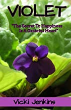 Violet: The Secret To Happiness Is Always A Grateful Heart
