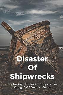 Disaster Of Shipwrecks: Exploring Historic Shipwrecks Along California Coast: Facts About The California Coast