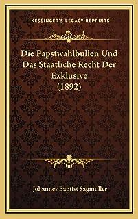 Die Papstwahlbullen Und Das Staatliche Recht Der Exklusive (1892)