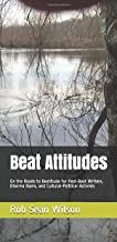 Beat Attitudes: On the Roads to Beatitude for Post-Beat Writers, Dharma Bums, and Cultural-Political Activists