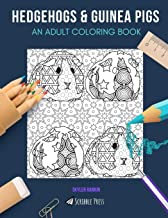 HEDGEHOGS & GUINEA PIGS: AN ADULT COLORING BOOK: Hedgehogs & Guinea Pigs - 2 Coloring Books In 1