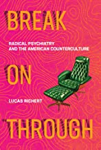 Break On Through: Radical Psychiatry and the American Counterculture (The MIT Press)