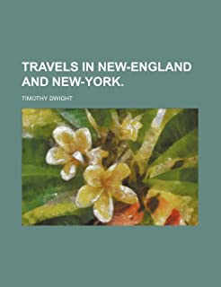 Travels in New-England and New-York.