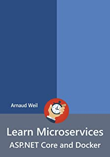Learn Microservices - ASP.NET Core and Docker: Be ready for coding Microservices next week using ASP.NET Core and Docker