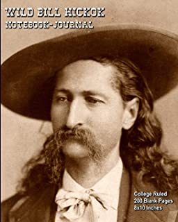 Wild Bill Hickok - Notebook-Journal: College Ruled - 200 Blank Pages - 8x10 Inches