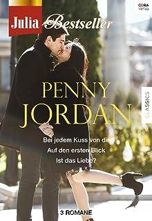 Julia Bestseller - Penny Jordan 1: Bei jedem Kuss von dir / Auf den ersten Blick / Ist das Liebe? / (German Edition)