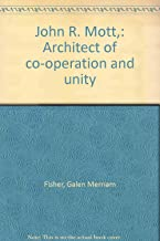 John R. Mott,: Architect of co-operation and unity