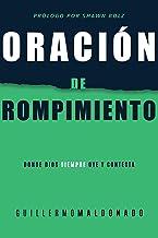 Oración de rompimiento: Donde Dios siempre oye y contesta (Spanish Edition)