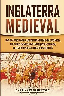Inglaterra medieval: Una guía fascinante de la historia inglesa en la Edad Media, que incluye eventos como la conquista normanda, la peste negra y la guerra de los Cien Años