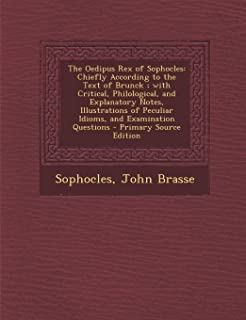 The Oedipus Rex of Sophocles: Chiefly According to the Text of Brunck; With Critical, Philological, and Explanatory Notes,...