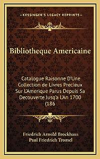 Bibliotheque Americaine: Catalogue Raisonne D'Une Collection de Livres Precieux Sur L'Amerique Parus Depuis Sa Decouverte ...