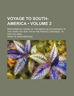 Voyage to South-America (Volume 2); Performed by Order of the American Government in the Years 1817 and 1818 in the Frigat...