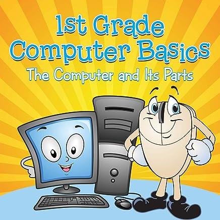 1st Grade Computer Basics : The Computer and Its Parts