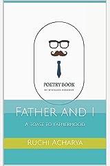 Father and I: A toast to fatherhood Kindle Edition