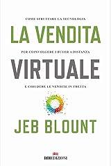 La vendita virtuale: Come sfruttare la tecnologia per coinvolgere i buyer a distanza e chiudere le vendite in fretta (Italian Edition) eBook Kindle
