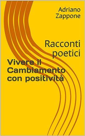Vivere il Cambiamento con positività: Racconti poetici