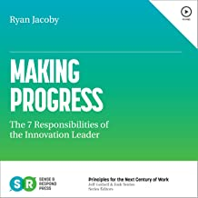 Making Progress: The 7 Responsibilities of the Innovation Leader