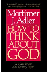 How to Think About God: A Guide for the 20th-Century Pagan Kindle Edition