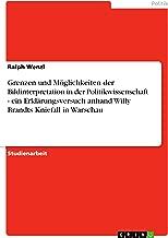 Grenzen und Möglichkeiten der Bildinterpretation in der Politikwissenschaft - ein Erklärungsversuch anhand Willy Brandts Kniefall in Warschau (German Edition)