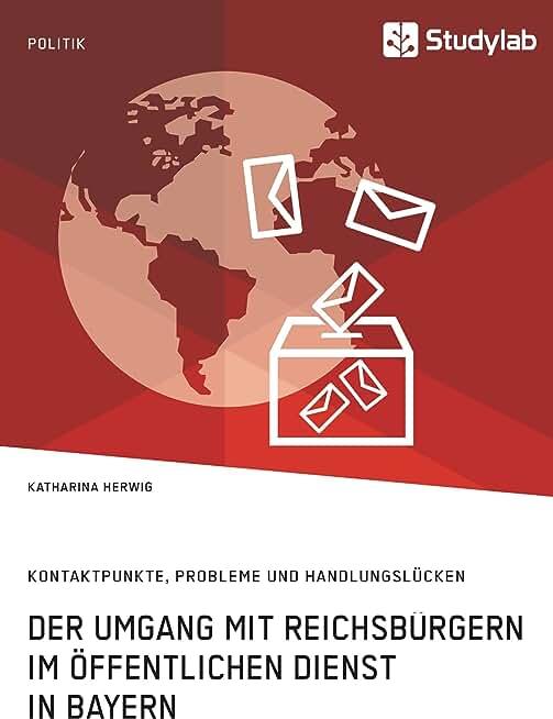 Der Umgang mit Reichsbürgern im öffentlichen Dienst in Bayern. Kontaktpunkte, Probleme und Handlungslücken