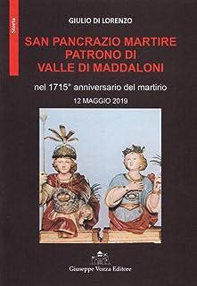 San Pancrazio Martire patrono di Valle di Maddaloni nel 1715° anniversario del martirio 12 maggio 2019 (Storia)