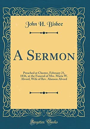 A Sermon: Preached at Chester, February 21, 1836, at the Funeral of Mrs. Maria W. Alvord, Wife of Rev. Alanson Alvord (Classic R