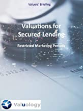 Valuations for Secured Lending: Restricted Marketing Periods (Valuology Valuers' Briefings Book 1)