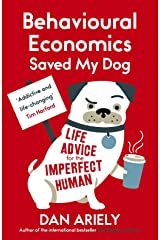 Behavioural Economics Saved My Dog: Life Advice For The Imperfect Human Kindle Edition