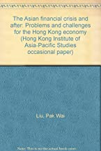 The Asian financial crisis and after: Problems and challenges for the Hong Kong economy (Hong Kong Institute of Asia-Pacific Studies occasional paper)