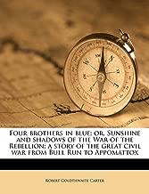 أربعة Brothers باللون الأزرق ؛ أو ، أشعة الشمس و الظلال وأظهر of the الحرب of the rebellion ؛ ذو قصة رائعة من الحرب الأهلية BULL بجريك إلى appomattox
