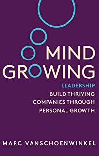 Mind Growing: Leadership - Build Thriving Companies Through Personal Growth (Executive Edition)