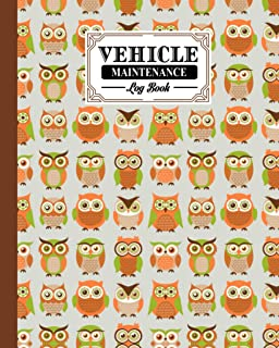 Vehicle Maintenance Log Book: Owls Vehicle Maintenance Log Book, Car Repair Journal / Automotive Service Record Book / Oil...