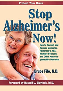 Stop Alzheimer's Now!: How to Prevent and Reverse Dementia, Parkinson's, ALS, Multiple Sclerosis, and Other Neurodegenerat...