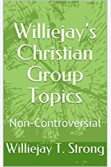 Williejay's Christian Group Topics: Non-Controversial Kindle Edition