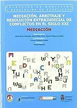 Mediación, arbitraje y resolución extrajudicial de conflictos en el siglo XXI: Mediación (Mediación y resolución de conflictos)