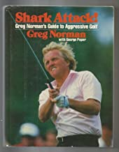 Shark Attack!: Greg Norman`s Guide to Aggressive Golf