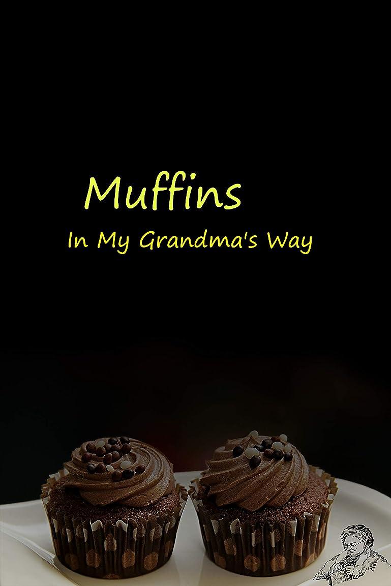 化石交じる耐えられるMuffins In My Grandma's Way (Grandma's Cooking Tips Book 2) (English Edition)