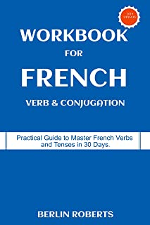 Workbook for French Verb & Conjugation: Practical Guide to Master French Verbs  and Tenses in 30 Days (French Edition)