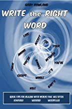Write the Right Word: Quick tips for dealing with words that are often confused, miused, misspelled