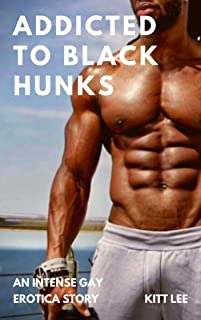 Addicted to Black Hunks: An Intense Gay Erotica Story