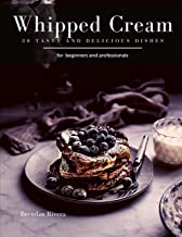 Whipped Cream: 30 tasty and delicious dishes