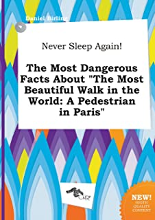 Never Sleep Again! the Most Dangerous Facts about the Most Beautiful Walk in the World: A Pedestrian in Paris
