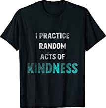 I Practice Random Act Of Kindness Anti-Bullying Cool T-Shirt