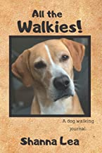 All the Walkies!: A dog walking journal