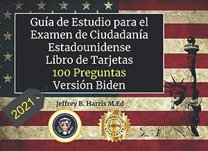 Guía de Estudio para el Examen de Ciudadanía Estadounidense 2021: Libro de Tarjetas - 100 Preguntas -Versión Biden (Spanis...