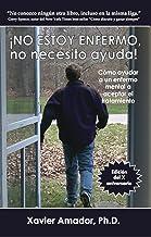 No estoy enfermo, no necesito ayuda! / I'm Not Sick, I Don't Need Help!: Como ayudar a un enfermo mental a aceptar el trat...