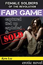 Fair Game: Female Soldiers of the Revolution. Captured. Tied up. Exploited. Sold.