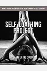 The Self-Loathing Project: Women provide a glimpse into the silent epidemic of self-judgment Kindle Edition